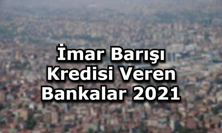 İmar Barışı Kredisi Veren Bankalar 2021