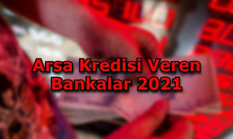 Arsa Kredisi Veren Bankalar 2021
