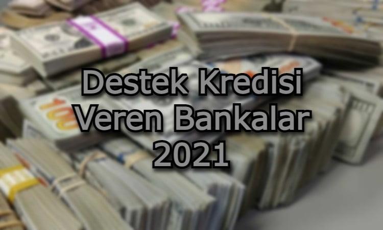 Destek Kredisi Veren Bankalar 2021