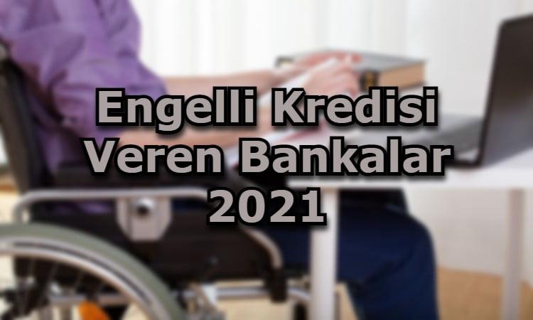 Engelli Kredisi Veren Bankalar 2021