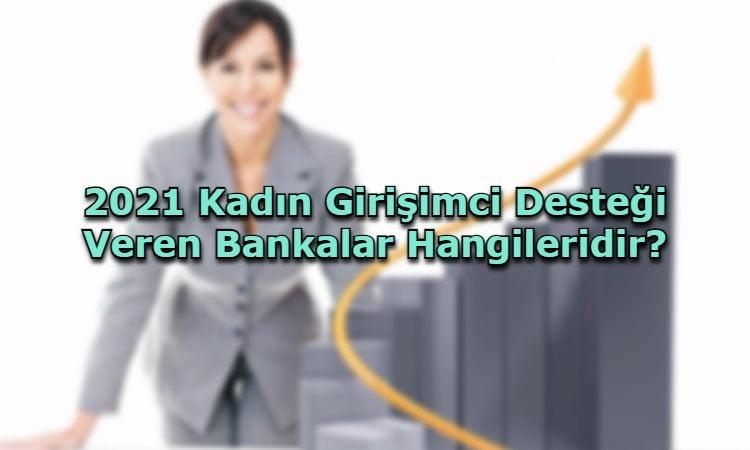 2021 Kadın Girişimci Desteği Veren Bankalar Hangileridir?