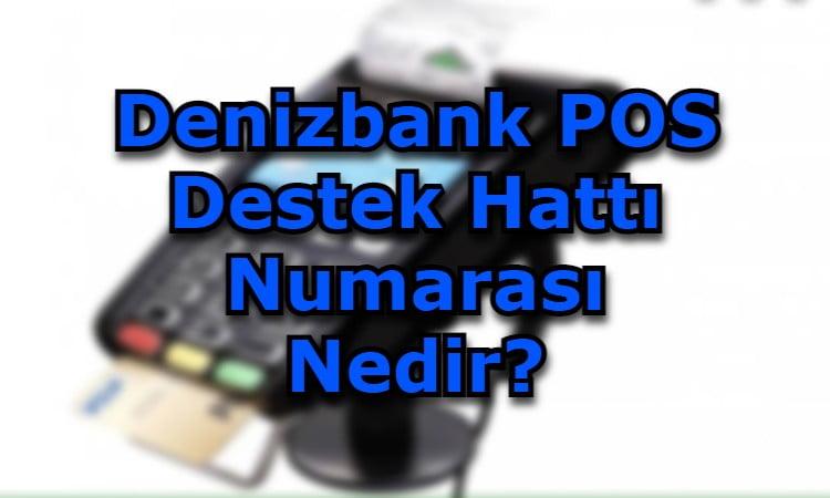Denizbank POS Destek Hattı Numarası Nedir?