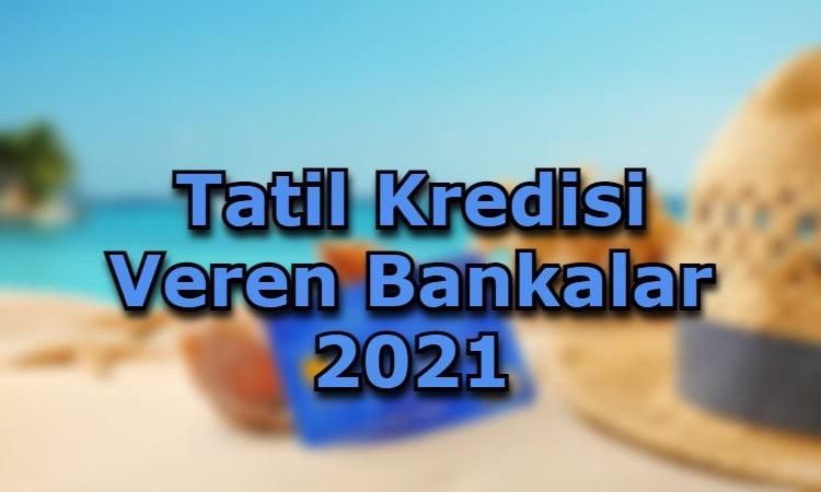 Tatil Kredisi Veren Bankalar 2021