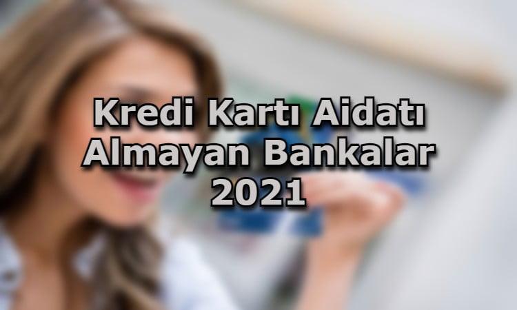 Kredi Kartı Aidatı Almayan Bankalar 2021