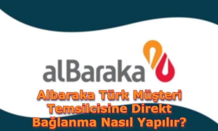 Albaraka Türk Müşteri Temsilcisine Direkt Bağlanma Nasıl Yapılır?
