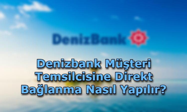 Denizbank Müşteri Temsilcisine Direkt Bağlanma Nasıl Yapılır?