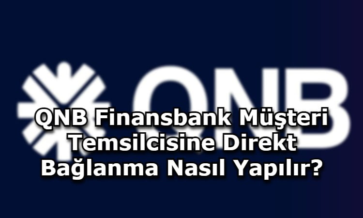 QNB Finansbank Müşteri Temsilcisine Direkt Bağlanma Nasıl Yapılır?