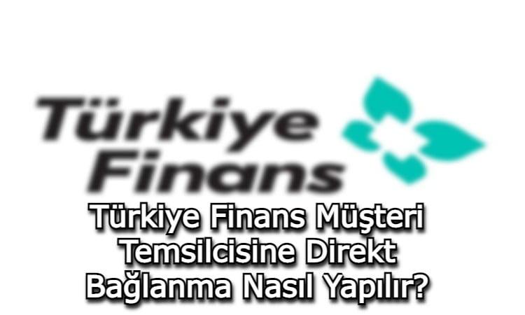Türkiye Finans Müşteri Temsilcisine Direkt Bağlanma Nasıl Yapılır?