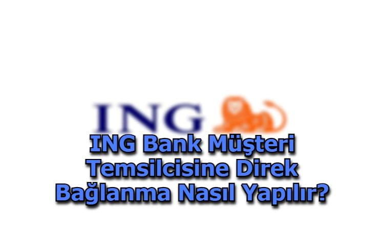 ING Bank Müşteri Temsilcisine Direk Bağlanma Nasıl Yapılır?