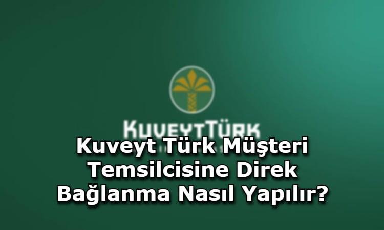Kuveyt Türk Müşteri Temsilcisine Direk Bağlanma Nasıl Yapılır?
