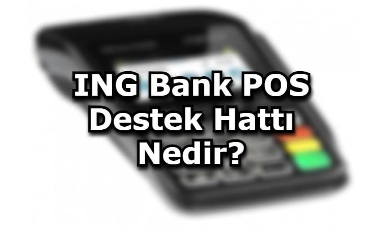 ING Bank POS Destek Hattı Nedir?