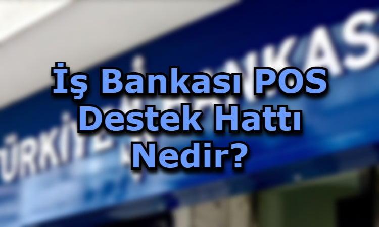 İş Bankası POS Destek Hattı Nedir?