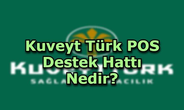 Kuveyt Türk POS Destek Hattı Nedir?