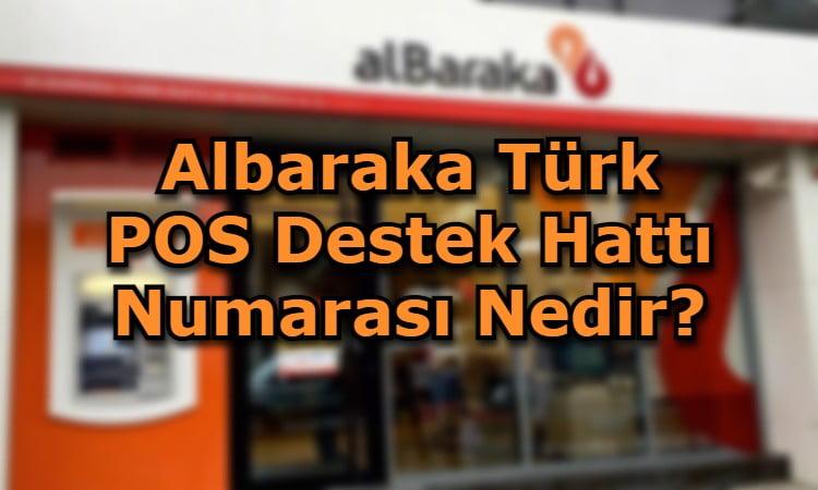 Albaraka Türk POS Destek Hattı Numarası Nedir?