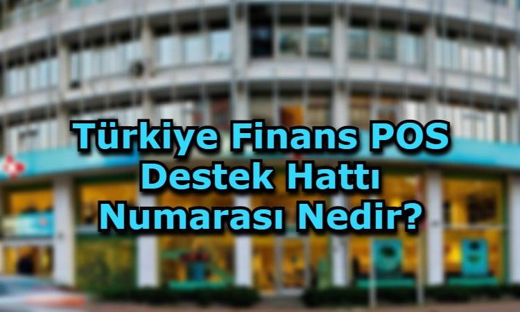 Türkiye Finans POS Destek Hattı Numarası Nedir?