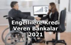Engellilere Kredi Veren Bankalar 2021