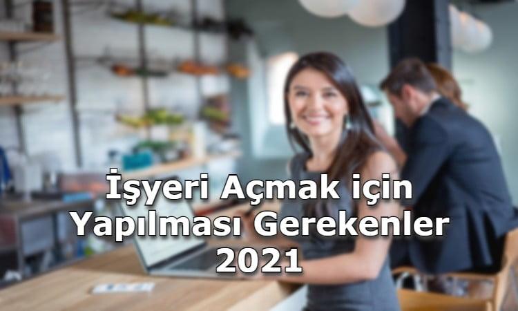 İş Yeri Açmak için Yapılması Gerekenler 2021