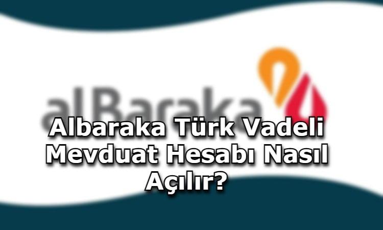 Albaraka Türk Vadeli Mevduat Hesabı Nasıl Açılır?