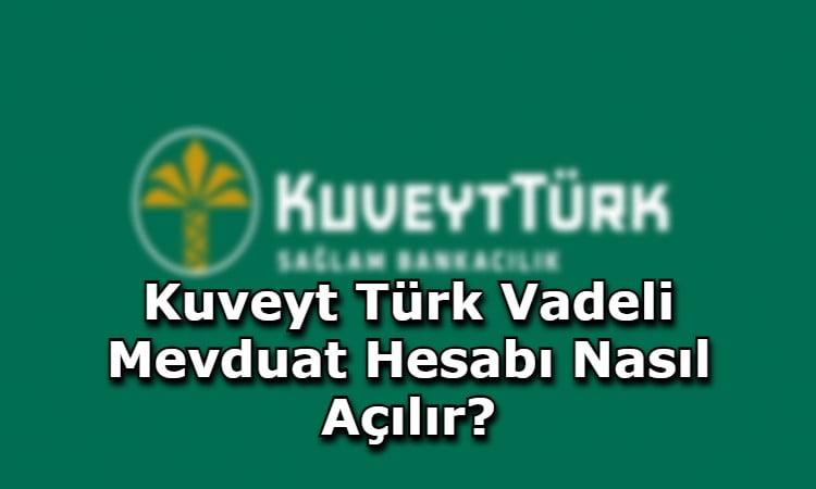 Kuveyt Türk Vadeli Mevduat Hesabı Nasıl Açılır?