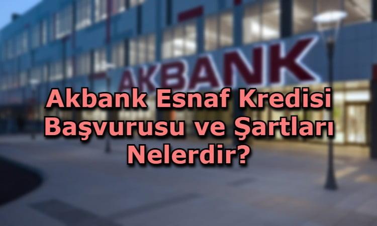 Akbank Esnaf Kredisi Başvurusu ve Şartları Nelerdir?