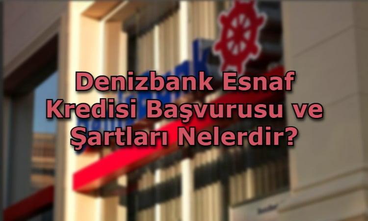 Denizbank Esnaf Kredisi Başvurusu ve Şartları Nelerdir?