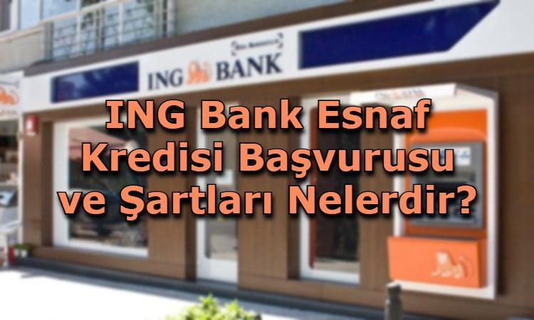 ING Bank Esnaf Kredisi Başvurusu ve Şartları Nelerdir?