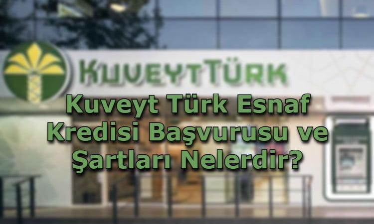 Kuveyt Türk Esnaf Kredisi Başvurusu ve Şartları Nelerdir?