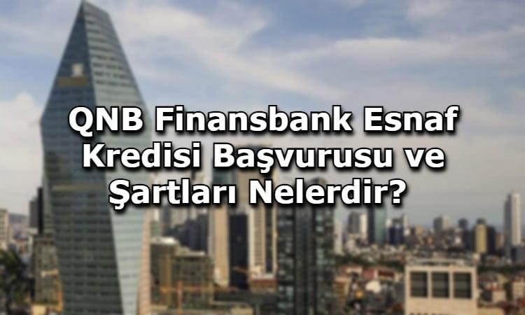 QNB Finansbank Esnaf Kredisi Başvurusu ve Şartları Nelerdir?