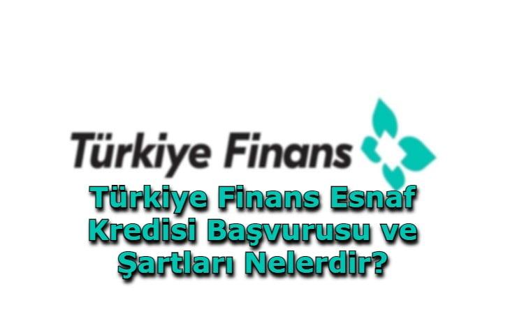 Türkiye Finans Esnaf Kredisi Başvurusu ve Şartları Nelerdir?