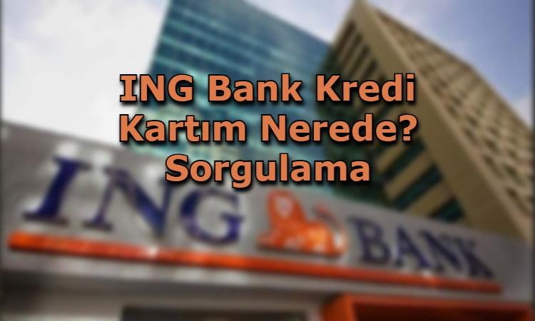 ING Bank Kredi Kartım Nerede? Sorgulama
