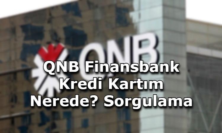 QNB Finansbank Kredi Kartım Nerede? Sorgulama