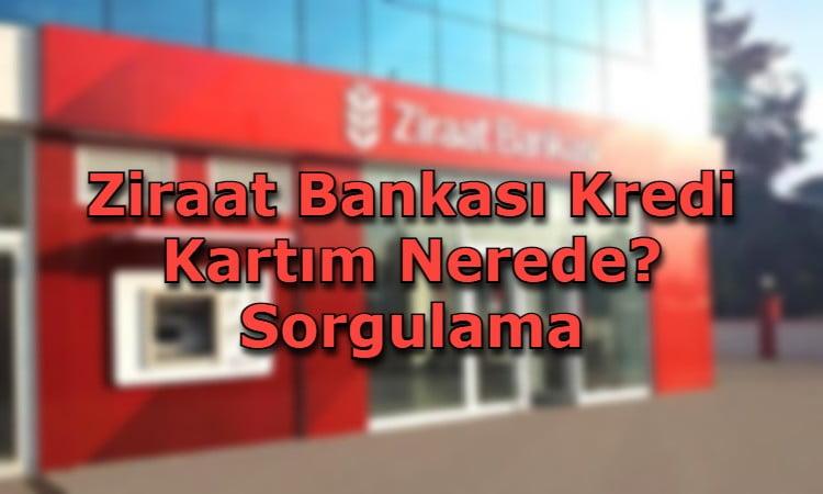 Ziraat Bankası Kredi Kartım Nerede? Sorgulama