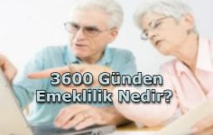 3600 Günden Emeklilik Nedir?